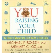 You: Raising Your Child by Michael F Roizen