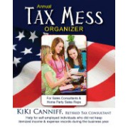 Annual Tax Mess Organizer for Sales Consultants & Home Party Sales Reps: Help for Self-Employed Individuals Who Did Not Keep Itemized Income & Expense