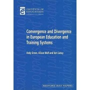 Convergence and Divergence in European Education and Systems by Andy Green