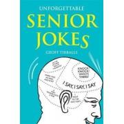 Unforgettable Senior Jokes by Geoff Tibballs