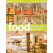 Retail Spaces: Food Cafes, Markets & Eateries by Visual Reference Publications