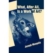 What, After All, is a Work of Art? by Joseph Margolis