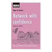 Network with Confidence: How to Benefit from Your Business Contacts
