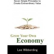Grow Your Own Economy by Lee Wibberding