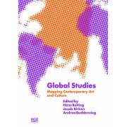 Global Studies: Mapping Contemporary Art and Culture by Professor for Art History and Media Theory Hans Belting