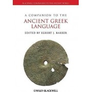 A Companion to the Ancient Greek Language by Egbert J. Bakker