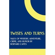 Twists and Turns by Bernard Edward Joseph Capes
