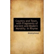 Country and Town, with Fragments of Ancient and Modern Morality. in Rhyme by Anonymous