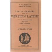 Textes Gradués Pour La Version Latine Avec Éclaircissements Des Index Et Des Traductions. Classe De Première Et Certificat De Latin