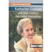 Katharine Graham and 20th Century American Journalism by Joanne Mattern