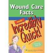 Wound Care Facts Made Incredibly Quick by Springhouse