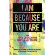 I am Because You are by Pippa Goldshmidt