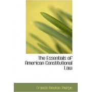 The Essentials of American Constitutional Law by Francis Newton Thorpe