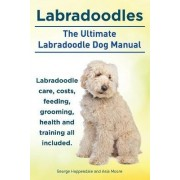 Labradoodles. the Ultimate Labradoodle Dog Manual. Labradoodle Care, Costs, Feeding, Grooming, Health and Training All Included. by George Hoppendale