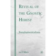 Revival of the Gnostic Heresy by Joe E. Morris