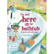 I'm Still Here in the Bathtub by Alan Katz