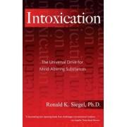 Intoxication by K.Ronald Siegel