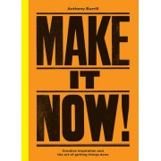Make It Now!: Creative Inspiration and the Art of Getting Things Done(Anthony Burrill)