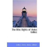 The Attic Nights of Aulus Gellius by Gellius Aulus