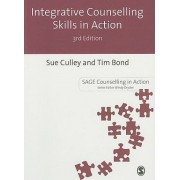 Integrative Counselling Skills in Action by Susan Culley