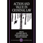 Action and Value in Criminal Law by Professor of Criminal Law and Criminal Justice Stephen Shute