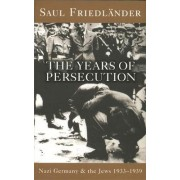 Nazi Germany and the Jews: The Years of Persecution: Years of Persecution 1933-1939 v. 1 by Saul Friedlander