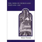 The Crisis of Church and State, 1050-1300 by Brian Tierney