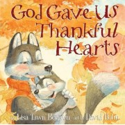 God Gave Us Thankful Hearts by Lisa Tawn Bergren