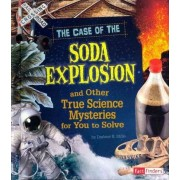 The Case of the Soda Explosion and Other True Science Mysteries for You to Solve by Darlene R Stille