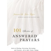 101 Stories of Answered Prayer by Jeannie St John Taylor