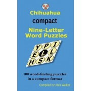 Chihuahua Compact Nine-Letter Word Puzzles by Alan Walker