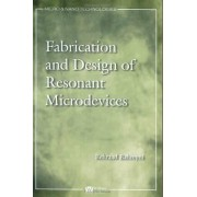 Fabrication and Design of Resonant Microdevices by Behraad Bahreyni