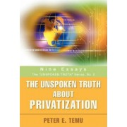 The Unspoken Truth about Privatization by Peter E Temu