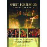 Spirit Possession Around the World: Possession, Communion, and Demon Expulsion Across Cultures