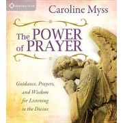 The Power of Prayer by Caroline Myss PhD