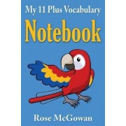 My 11 Plus Vocabulary Notebook by Rose McGowan