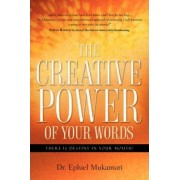The Creative Power of Your Words by Dr Ephiel Mukamuri