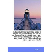 Ecclesiastical Memorials, Relating Chiefly to Religion, and the Reformation of It, and the Emergenci by Strype John