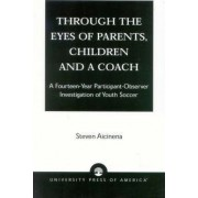 Through the Eyes of Parents, Children and a Coach by Steven Aicinena