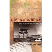 Ghost Dancing the Law by John William Sayer