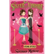 My Sister the Vampire 8: Star Style by Sienna Mercer