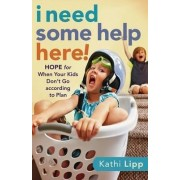 I Need Some Help Here! by Kathi Lipp