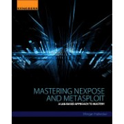 Mastering Nexpose and Metasploit: A Lab-Based Approach to Mastery