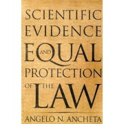 Scientific Evidence and Equal Protection of the Law by Angelo N. Ancheta