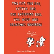 The Cat, the Dog, Little Red, the Exploding Eggs, the Wolf and Grandma's Wardrobe by Christyan Fox