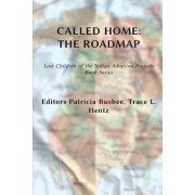 Called Home: The Roadmap (Vol. 2): Lost Children on the Indian Adoption Projects Book Series