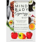 Mind Body Synergy: Combining Ancient Dietary and Philosophical Teachings with the Latest Research for a Healthy Mind and Body in 30 Days,