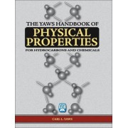 The Yaws Handbook of Physical Properties: Physical Properties for More Than 41,000 Organic and Inorganic Chemical Compunds, Coverage for C1 to C100 Organics and Ac to Zr Inorganics by Carl L. Yaws