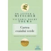 Cartea ceaiului verde - Lester A. Mitscher Victoria Dolby Toews