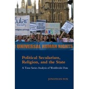 Political Secularism, Religion, and the State by Jonathon Fox